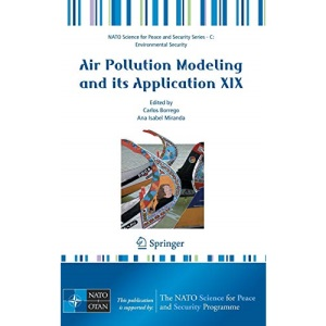 Air Pollution Modeling and Its Application XIX: No. 19 (NATO Science for Peace and Security Series C: Environmental Security)