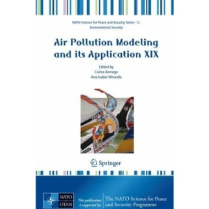 Air Pollution Modeling and Its Application XIX (NATO Science for Peace and Security Series C: Environmental Security)