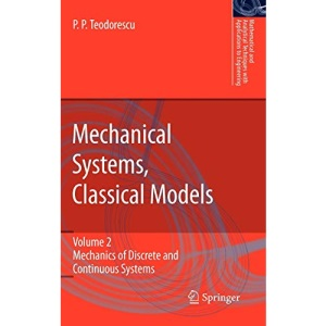 Mechanical Systems, Classical Models: Volume II: Mechanics of Discrete and Continuous Systems: Volume 2: Mechanics of Discrete and Continuous Systems ... Techniques with Applications to Engineering)