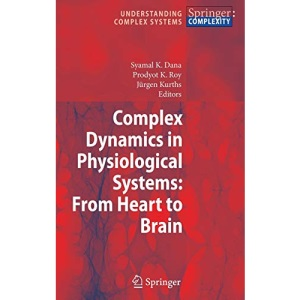 Complex Dynamics in Physiological Systems: From Heart to Brain (Understanding Complex Systems)