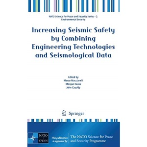 Increasing Seismic Safety by Combining Engineering Technologies and Seismological Data (NATO Science for Peace and Security Series C: Environmental Security)