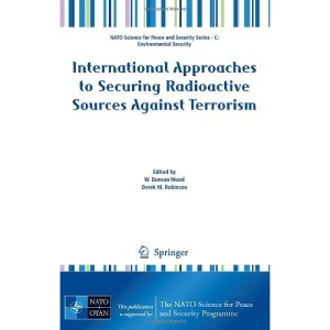 International Approaches to Securing Radioactive Sources Against Terrorism (NATO Science for Peace and Security Series C: Environmental Security)