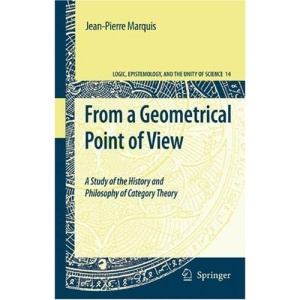 From a Geometrical Point of View: A Study of the History and Philosophy of Category Theory (Logic, Epistemology, and the Unity of Science)