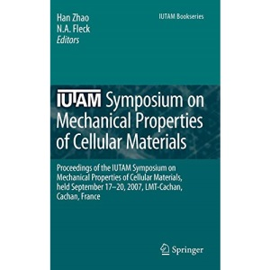 IUTAM Symposium on Mechanical Properties of Cellular Materials: Proceedings of the IUTAM Symposium on Mechanical Properties of Cellular Materials, ... LMT-Cachan, Cachan, France (IUTAM Bookseries)