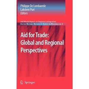Aid for Trade: Global and Regional Perspectives: 2nd World Report on Regional Integration (United Nations University Series on Regionalism)