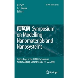 IUTAM Symposium on Modelling Nanomaterials and Nanosystems: Proceedings of the IUTAM Symposium held in Aalborg, Denmark, 19-22 May, 2008 (IUTAM Bookseries)