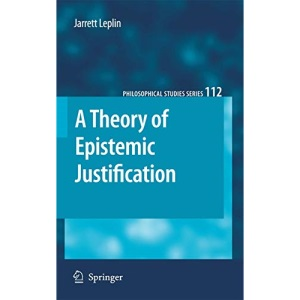 A Theory of Epistemic Justification (Philosophical Studies Series)