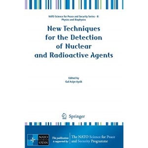 New Techniques for the Detection of Nuclear and Radioactive Agents (NATO Science for Peace and Security Series B: Physics and Biophysics)