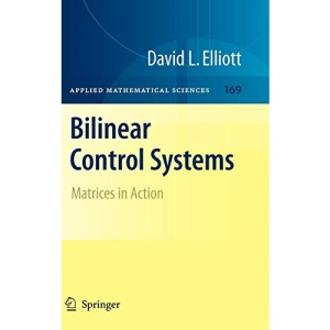 Bilinear Control Systems: Matrices in Action (Applied Mathematical Sciences)