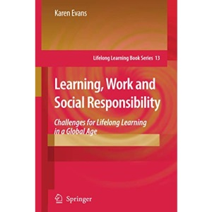 Learning, Work and Social Responsibility: Challenges for Lifelong Learning in a Global Age (Lifelong Learning Book Series)