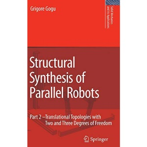 Structural Synthesis of Parallel Robots: Part 2: Translational Topologies with Two and Three Degrees of Freedom (Solid Mechanics and Its Applications)