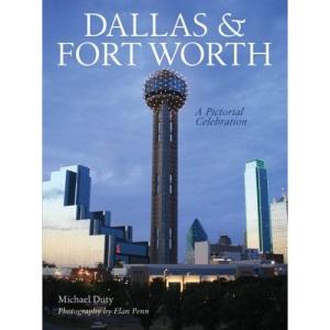 Dallas & Fort Worth: A Pictorial Celebration