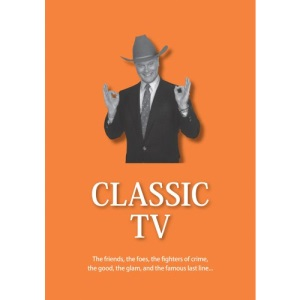 Classic TV: The Friends, the Foes, the Fighters of Crime, the Good, the Glam, and the Famous Last Line (The 21st Century Guides Series)
