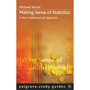 Making Sense of Statistics: A Non-mathematical Approach (Palgrave Study Guides)