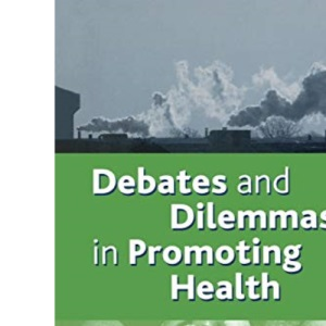 Debates and Dilemmas in Promoting Health: A Reader