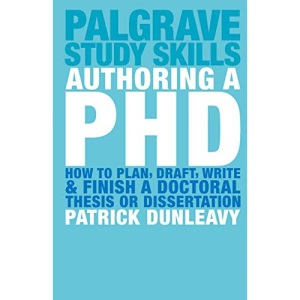 Authoring a PhD: How to Plan, Draft, Write and Finish a Doctoral Thesis or Dissertation (Palgrave Study Guides)