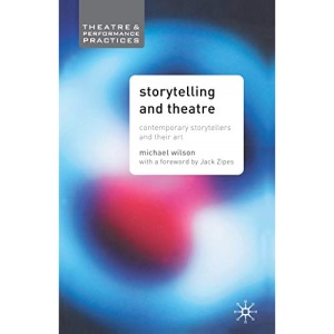 Storytelling and Theatre: Contemporary Professional Storytellers and Their Art (Theatre & Performance Practices)