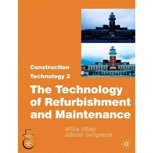 Construction Technology 3: 3: The Technology of Refurbishment and Maintenance
