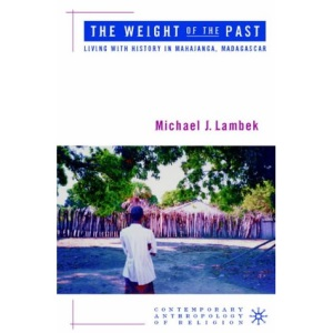 The Weight of the Past: Living with History in Mahajanga (Contemporary Anthropology of Religion)