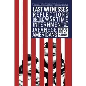 Last Witness: Reflections on the Wartime Internment of Japanese Americans