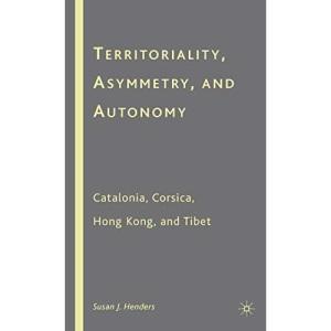 Territoriality, Asymmetry, and Autonomy: Catalonia, Corsica, Hong Kong, and Tibet