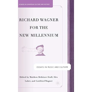 Richard Wagner for the New Millennium: Essays in Music and Culture (Studies in European Culture and History)