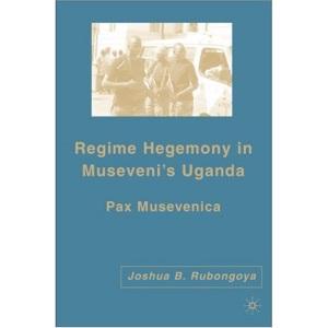 Regime Hegemony in Museveni's Uganda: Pax Musevenica