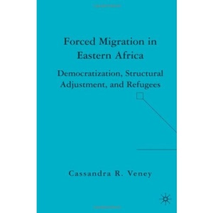 Forced Migration in Eastern Africa: Democratization, Structural Adjustment, and Refugees