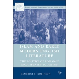 Islam and Early Modern English Literature: The Politics of Romance from Spenser to Milton: The Politics of Romance from Spencer to Milton (Early Modern Cultural Studies Series)