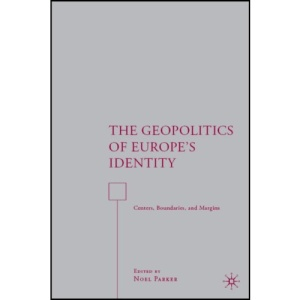 The Geopolitics of Europe's Identity: Centers, Boundaries, and Margins