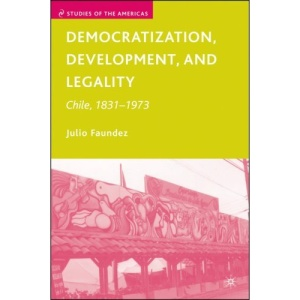 Democratization, Development, and Legality: Chile 1831-1973 (Studies of the Americas)
