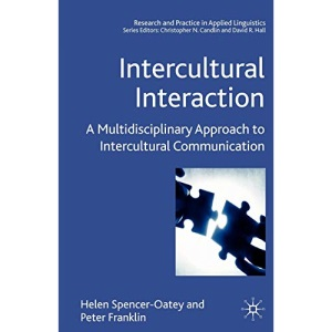 Intercultural Interaction: A Multidisciplinary Approach to Intercultural Communication (Research and Practice in Applied Linguistics)