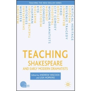 Teaching Shakespeare and Early Modern Dramatists (Teaching the New English)