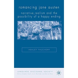 Romancing Jane Austen: Narrative, Realism and the Possibility of a Happy Ending (Language, Discourse, Society)