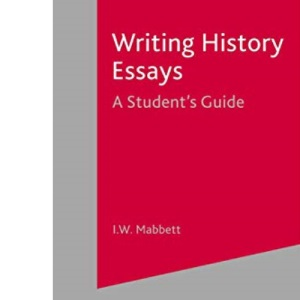 Writing History Essays: A Student's Guide
