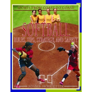 Softball: Rules, Tips, Strategy, and Safety (Sports from Coast to Coast)