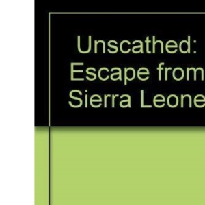 Unscathed : Escape from Sierra Leone