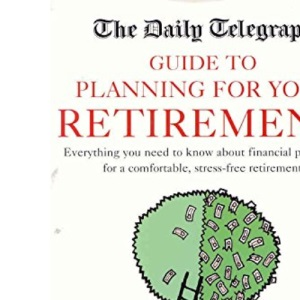 The Daily Telegraph Guide to Planning for your Retirement
