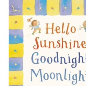 Hello Sunshine, Goodnight Moonlight: Poems to Take You Through the Day