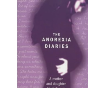 The Anorexia Diaries: A Mother and Daughter Triumph Over Eating Disorders and Teenage Depression