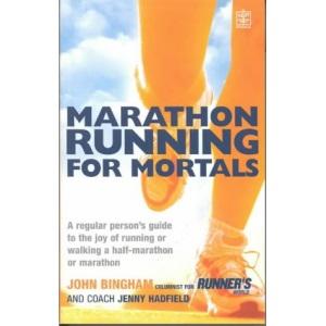 Marathon Running for Mortals: An Ordinary Mortal's Guide to the Joy of Running or Walking a Marathon or Half-marathon