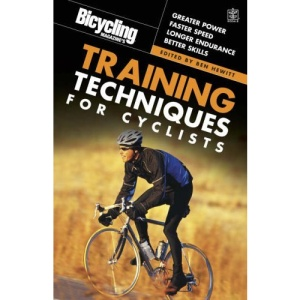 Bicycling Magazine's Training Techniques for Cyclists: Greater Power; Faster Speed; Longer Endurance; Better Skills