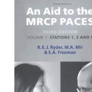 Aid to the MRCP Paces: Volume 1: Stations 1, 3 and 5 v. 1