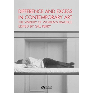 Difference and Excess in Contemporary Art: The Visibility of Women's Practice (Art History Special Issues)