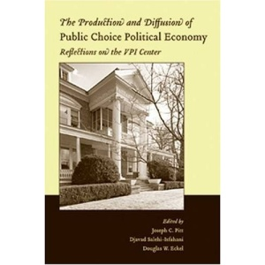 The Production and Diffusion of Public Choice Political Economy: Reflections on the VPI Center (Economics and Sociology Thematic Issue)