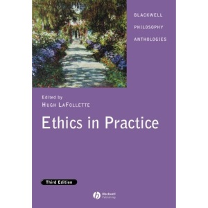 Ethics in Practice (Blackwell Philosophy Anthologies)