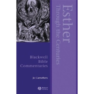 Esther Through the Centuries (Blackwell Bible Commentaries)