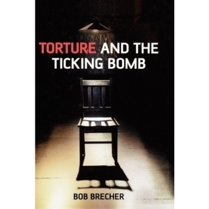 Torture and the Ticking Bomb (Blackwell Public Philosophy) (Blackwell Public Philosophy Series)