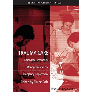 Trauma Care: Initial Assessment and Management in the Emergency Department (Essential Clinical Skills for Nurses)
