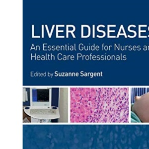 Liver Diseases: An Essential Guide for Nurses and Health Care Professionals